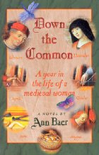 Down the Common A Year in the Life of a Medieval Woman, Ann Baer, Historical Fiction, Medieval History, Novel, Middle Ages, Medieval England, Medieval Europe