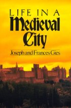 Life in a Medieval City - Joseph Gies - Francis Gies - Medieval History - Middle Ages - Medieval Europe - Medieval France