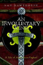 An Involuntary King - Nan Hawthorne - Anglo Saxon - Medieval England - Medieval History - Historical Fiction Novel - Middle Ages History - Medieval Britain