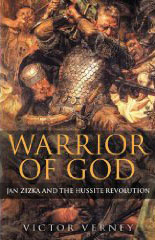 Warrior of God - Victor Verney - Jan Zizka - Hussite Revolution - Medieval Europe - Medieval History - Middle Ages History - Bohemia - Poland - Lithuania - Teutonic Knights - Holy Roman Empire