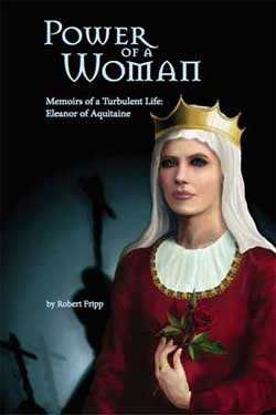 Power of a Woman. Memoirs of a turbulent life: Eleanor of Aquitaine - Robert Fripp - Medieval Historical Fiction
