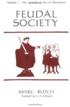 Feudal Society: Vol 1: The Growth and Ties of Dependence by Marc Bloch