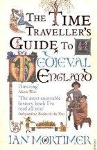 Time Travelers Guide to Medieval England - Ian Mortimer - Middle Ages History - Medieval History