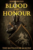 Blood and Honour - John Lincoln - Historical Fiction - Medieval History - Middle Ages History - Anglo Saxon England
